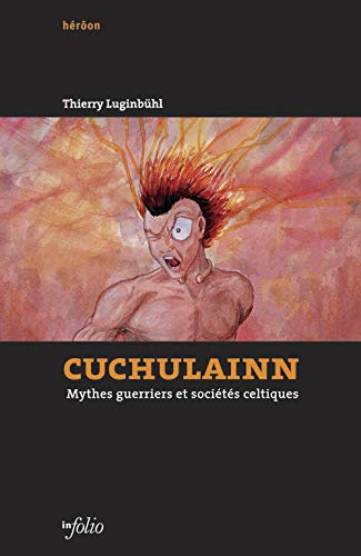 cuchulainn mythes guerriers et societes celtiques: Thierry Luginbuhl