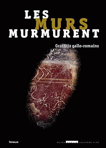Les murs murmurent. Graffitis gallo-romains. Catalogue de l'exposition créée au ...