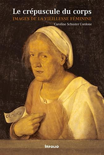 """""""le crépuscule du corps ; images de la vieillesse féminine"""": Caroline ..."""