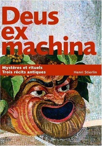 """deus ex machina ; mysteres et rituels, trois recits antiques"": Stierlin, Henri"