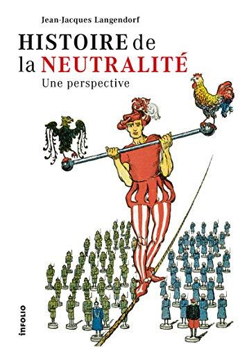 """""""histoire de la neutralité ; une perspective"""": Jean-Jacques Langendorf"""