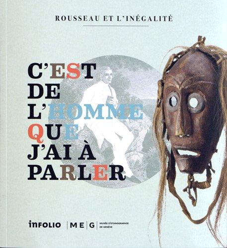 9782884742634: C'est de l'homme que j'ai � parler : Rousseau et l'in�galit�, Catalogue de l'exposition du Mus�e d'ethnographie de Gen�ve, MEG Conches, du 15 juin 2012 au 23 juin 2012