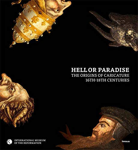 Hell or paradise : the origins of caricature, 16th-18th centuries: International Museum