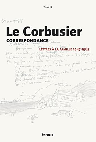9782884743594: Le Corbusier : Correspondance : Tome 3, Lettres à la famille 1947-1965