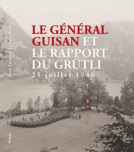 Le Général Guisan et le Rapport du Grütli : 25 juillet 1940