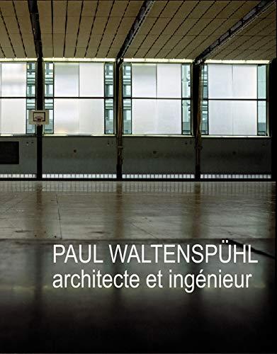 """Paul Waltenspühl ; architecte et ingénieur"""