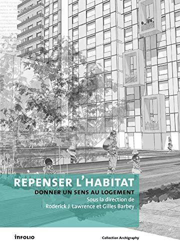 Repenser l'habitat : Donner un sens au logement: RODERICK J. LAWRENCE, GILLES BARBEY