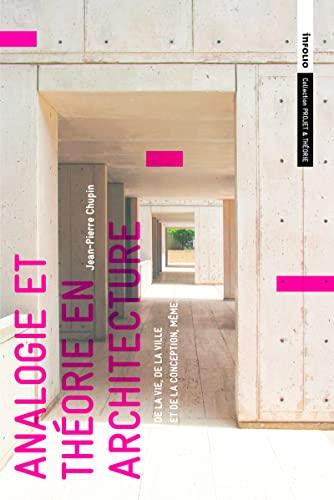 Analogie et théorie en architecture: De la vie, de la ville et de la conception, même:...