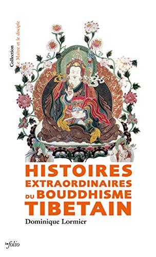 Histoires extraordinaires du bouddhisme tibétain: Lormier, Dominique