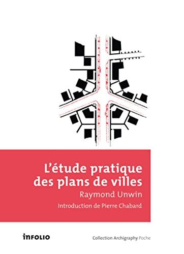 L'Etude pratique des plans de villes. Introduction à l'art de dessiner les plans d'aménagement et d' - Unwin, Raymond
