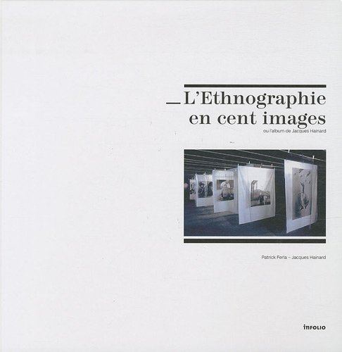 L'Ethnographie en cent images (French Edition): Jacques Hainard, Patrick Ferla
