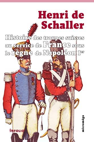 9782884748575: Histoire des troupes suisses au service de France sous le règne de Napoléon Ier