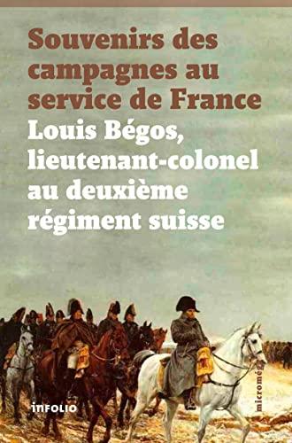 9782884748605: Souvenirs des campagnes du lieutenant-colonel Louis Bégos (French Edition)