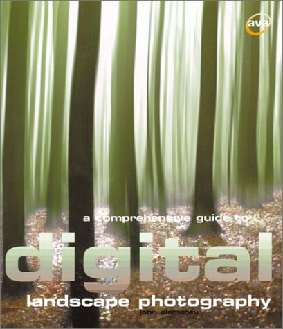 A Comprehensive Guide to Digital Landscape Photography: Clements, John
