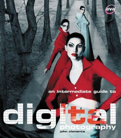 An Intermediate Guide to Digital Photography: John Clements