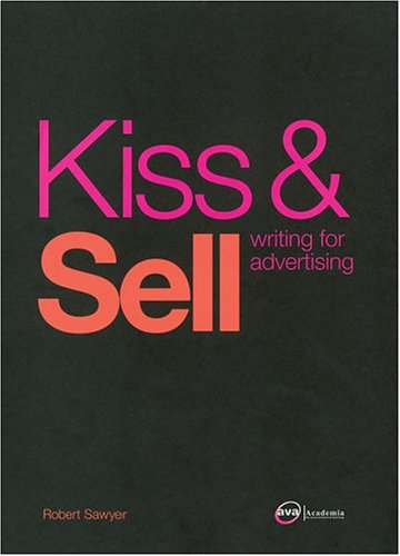 9782884790338: Kiss & Sell: Writing for Advertising (Required Reading Range)