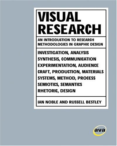 Visual Research: An Introduction to Research Methodologies in Graphic Design: Noble, Ian