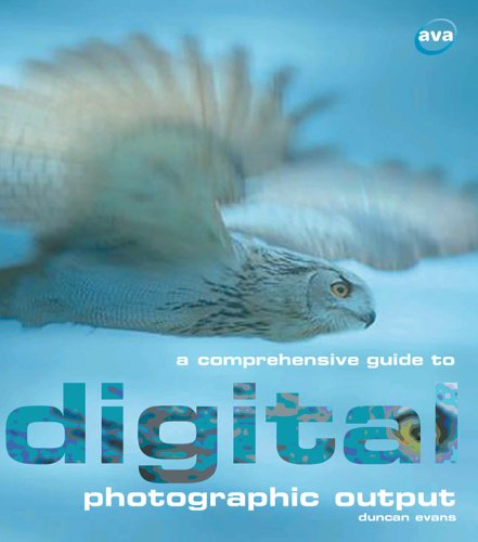 A Comprehensive Guide to Digital Photographic Output: Evans, Duncan
