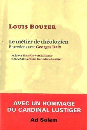 """""""le métier de théologien ; entretiens avec George Daix"""" (2884820558) by Georges Daix, Jean-Marie Lustiger, Louis Bouyer"""