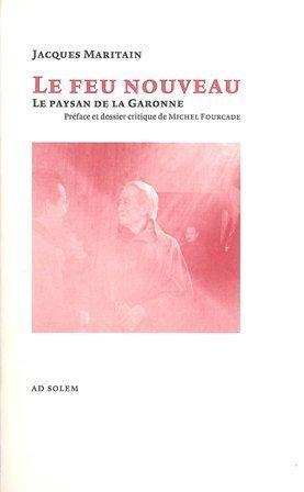 """""""le feu nouveau ; le paysan de la Garonne"""": Jacques Maritain"""