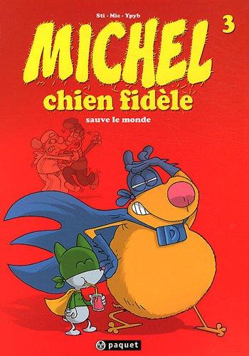 9782888904441: Michel chien fidèle, tome 3 : Sauve le monde