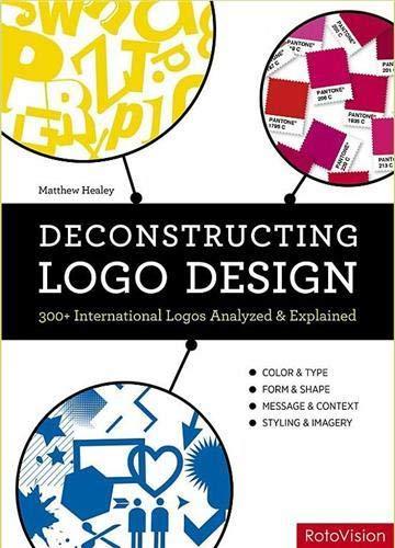 9782888930815: Deconstructing Logo Design: 300+ International Logos Analysed and Explained