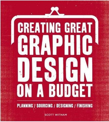 9782888931003: Creating Great Graphic Design to a Budget: Planning, Sourcing, Designing, Finsihing