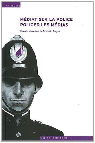 MEDIATISER LA POLICE POLICER LES MEDIAS: MEYER MICHAEL