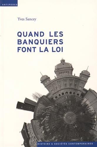 QUAND LES BANQUIERS FONT LA LOI: SANCEY YVES