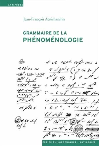 GRAMMAIRE DE LA PHENOMENOLOGIE: AENISHANSLIN JEAN FR