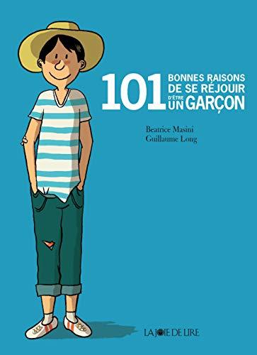 101 bonnes raisons de se réjouir d'être un garçon: Masini, Beatrice