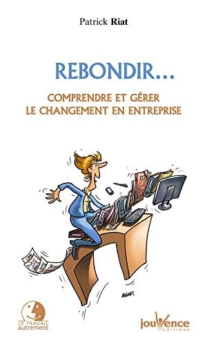 9782889113064: Rebondir... : Comprendre et gérer le changement en entreprise (Le travail autrement)