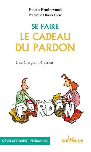 SE FAIRE LE CADEAU DU PARDON: PRADERVAND PIERRE