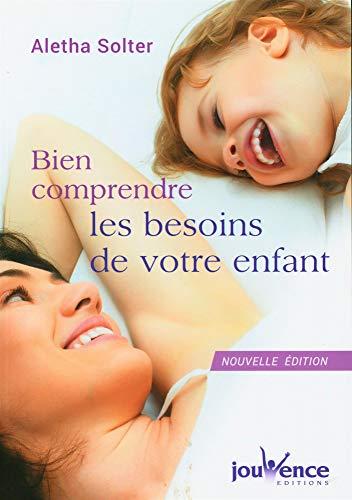 BIEN COMPRENDRE LES BESOINS DE VOTRE ENFANT N.É.: SOLTER ALETHA