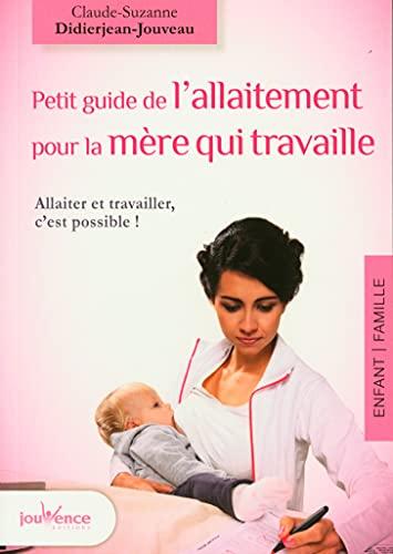 9782889116638: Petit guide de l'allaitement pour la mère qui travaille : Allaiter et travailler, c'est possible !