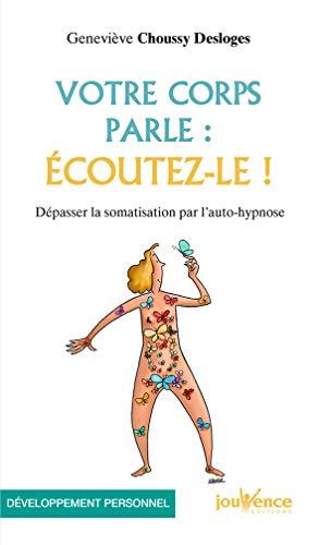 Votre corps parle : écoutez-le ! : Geneviève Choussy Desloges