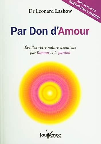 9782889116867: Par don d'amour : Eveillez votre nature essentielle par l'amour et le pardon