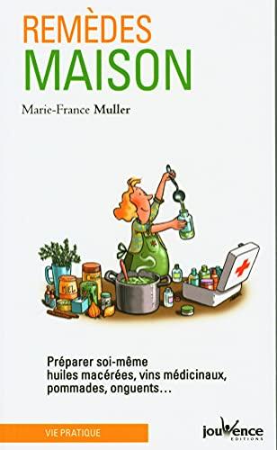 9782889118182: Remèdes maison : Préparer soi-même huiles macérées, vin médicinaux, pommades, onguents...