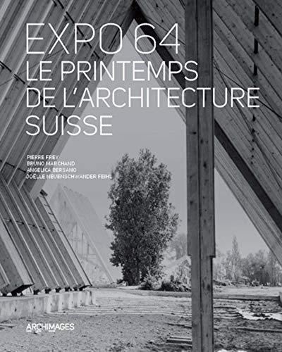 Expo 64, le printemps de l'architecture suisse: Pierre Frey; Bruno