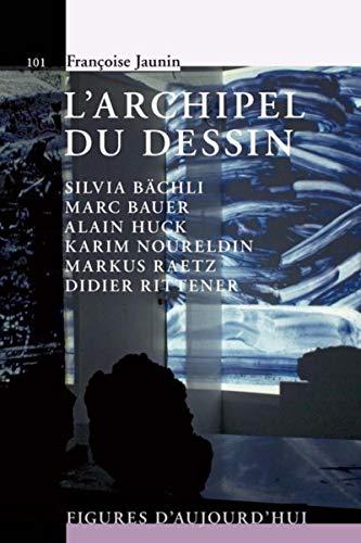 9782889150878: L'archipel du dessin : Marc Bauer, Silvia B�chli, Alain Huck, Karim Noureldin, Didier Rittener, Markus