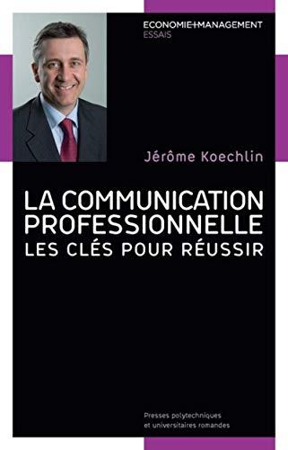 9782889150984: La communication professionnelle : Les clés pour réussir