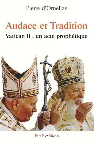 AUDACE ET TRADITION : VATICAN II, UN ACTE PROPHÉTIQUE: ORNELLAS PIERRE D'