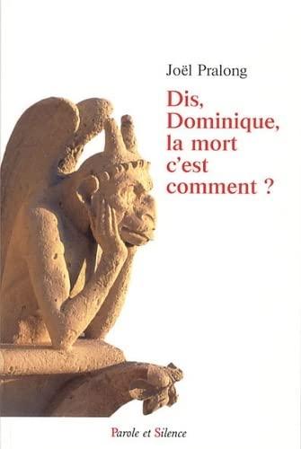 Dis Dominique, la mort, c'est comment ?: Joël Pralong