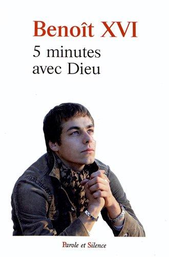 CINQ MINUTES AVEC DIEU: BENO�T XVI