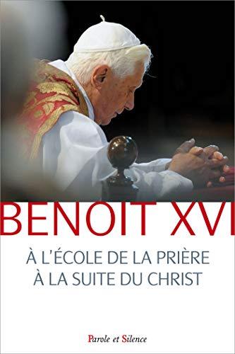 À L'ÉCOLE DE LA PRIÈRE À LA SUITE DU CHRIST: BENO�T XVI