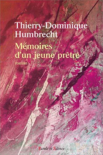 Mémoires d'un jeune prêtre: Thierry Dominique Humbrecht