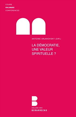 La démocratie une valeur spirituelle: Antoine Arjakovsky, Antoine de Romanet, Philippe ...