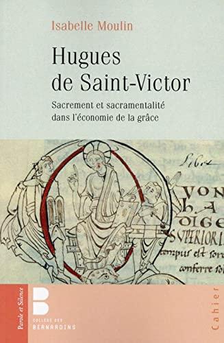 Hugues de Saint-Victor : Sacrement et sacramentalité: Isabelle Moulin