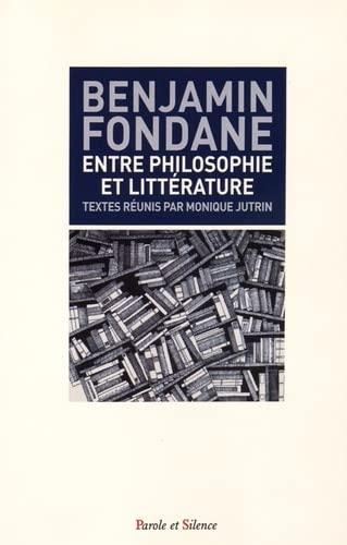 BENJAMIN FONDANE ENTRE PHILOSOPHIE ET LITTERATURE: JUTRIN MONIQUE