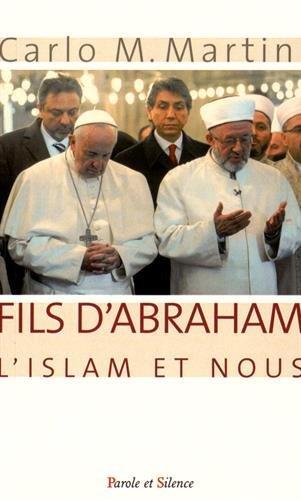 FILS D'ABRAHAM : L'ISLAM ET NOUS: CARLO MARTINI